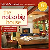The not so big house : a blueprint for the way we really live / Sarah Susanka with Kira Obolensky