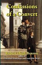 Confessions of a Convert by Robert Hugh…