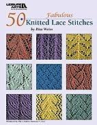 50 Fabulous Knitted Lace Stitches by Rita…