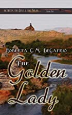 The Golden Lady by Roberta C. M. DeCaprio