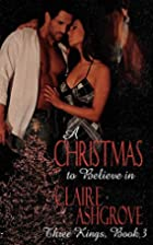 A Christmas To Believe In by Claire Ashgrove