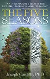 The five seasons : tap into nature's secrets for health, happiness, and harmony / by Joseph Cardillo, PhD