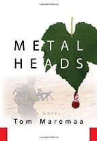 Metal Heads: A Novel by Tom Maremaa