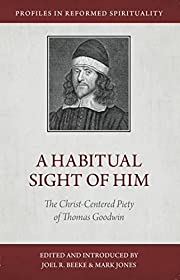 A Habitual Sight of Him: The Christ-Centered…