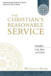The Christian's Reasonable Service, Vol. 1…