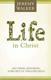Life in Christ: Becoming and Being a…