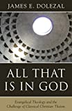 All That is in God: Evangelical Theology and the Challenge of Classical Christian Theism book cover