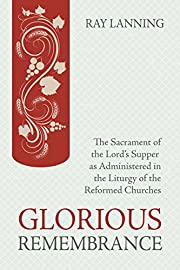 Glorious Remembrance: The Sacrament of the…