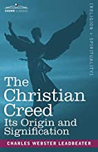 The Christian Creed: Its Origin and…