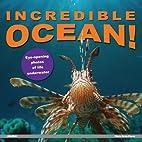 Incredible Ocean!: Eye-Opening Photos of…