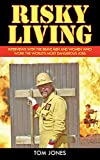 Risky Living: Interviews with the Brave Men and Women who Work the World's Most Dangerous Jobs, Jones, Tom