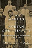 The Making of Korean Christianity: Protestant Encounters with Korean Religions, 1876–1915 book cover