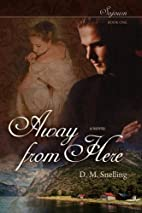 Away from Here by D.M. Snelling