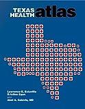 Texas health atlas / Lawrence E. Estaville, Kristine Egan, Abel A. Galaviz ; forewords by Nancy W. Dickey and Marcos J. de Lima