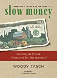 Inquiries into the Nature of Slow Money: Investing as if Food, Farms, and Fertility Mattered, Tasch, Woody