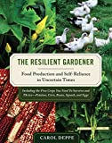 The Resilient Gardener: Food Production and Self-Reliance in Uncertain Times, Deppe, Carol