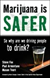 Marijuana is Safer: So Why Are We Driving People to Drink?, Fox, Steve; Armentano, Paul; Tvert, Mason