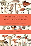 Chanterelle Dreams, Amanita Nightmares: The Love, Lore, and Mystique of Mushrooms, Marley, Greg