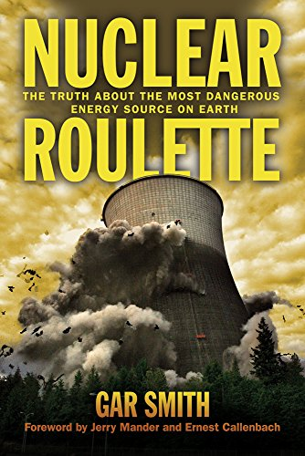 Nuclear Roulette: The Truth About the Most Dangerous Energy Source On Earth by Gar Smith