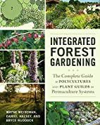Integrated Forest Gardening: The Complete…