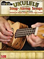 Ukulele Sing-Along Songs (Strum & Sing) by…