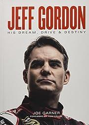 Jeff Gordon: His Dream, Drive & Destiny –…