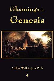 Gleanings In Genesis – tekijä: A. W. Pink