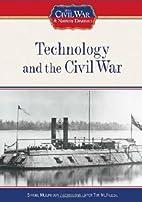 Technology and the Civil War (The Civil War:…