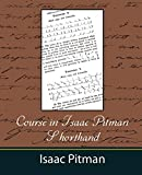 Course in Isaac Pitman shorthand : a series of lessons in Isaac Pitman's system of phonography