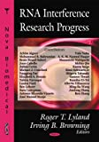 RNA interference research progress / Roger T. Lyland and Irving B. Browning, editors