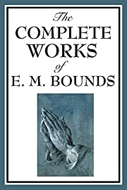 The Complete Works of E. M. Bounds: Power…