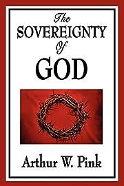 The Sovereignty of God af Arthur W. Pink