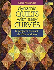 Dynamic Quilts with Easy Curves: 19 Projects…