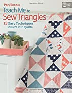 Pat Sloan's Teach Me to Sew Triangles:…