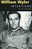 William Wyler : interviews / edited by Gabriel Miller