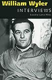 William Wyler : interviews / edited by Gabriel Miller