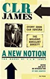 A New Notion: Two Works by C. L. R. James: Every Cook Can Govern and The Invading Socialist Society, James, C. L. R.