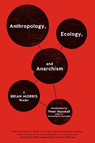 Anthropology, Ecology, and Anarchism: A Brian Morris Reader, Morris, Brian