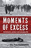 Moments of Excess: Movements, Protest and Everyday Life, The Free Association