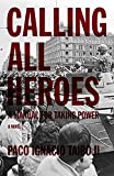 Calling All Heroes: A Manual for Taking Power: A Novel (Found in Translation), Paco Ignacio Taibo II
