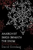 Anarchist Seeds Beneath the Snow: Left-Libertarian Thought and British Writers from William Morris to Colin Ward, Goodway, David