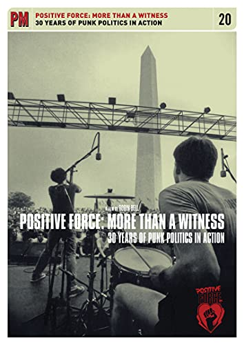 Positive Force: More Than a Witness: 30 Years of Punk Politics In Action, Bell, Robin