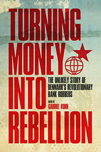 Turning Money into Rebellion: The Unlikely Story of Denmark's Revolutionary Bank Robbers, Kuhn, Gabriel