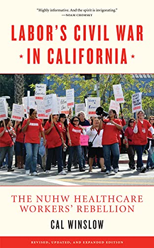Labor's Civil War in California: The NUHW Healthcare Workers' Rebellion, Winslow, Cal