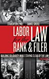 Labor Law for the Rank & Filer: Building Solidarity While Staying Clear of the Law, Gross, Daniel; Lynd, Staughton