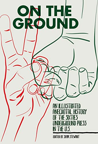 Image for On the Ground: An Illustrated Anecdotal History of the Sixties Underground Press in the U.S.