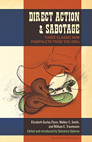 Direct Action & Sabotage: Three Classic IWW Pamphlets from the 1910s (The Charles H. Kerr Library), Flynn, Elizabeth Gurley; Smith, Walker C.; Trautmann, William E.