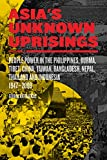 Asia's Unknown Uprisings Volume 2: People Power in the Philippines, Burma, Tibet, China, Taiwan, Bangladesh, Nepal, Thailand and Indonesia 1947?2009 (2), Katsiaficas, George
