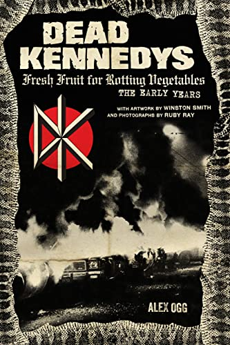 Dead Kennedys: Fresh Fruit for Rotting Vegetables: The Early Years, Ogg, Alex