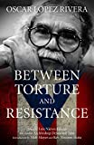 Oscar López Rivera: Between Torture and Resistance, López Rivera, Osacar